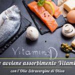 Perchè olio extravergine favorisce assorbimento vitamina D