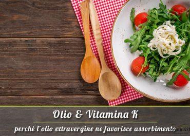 La vitamina K nell'olio extravergine e come ne favorisce l'assorbimento